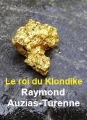 Raymond Auzias turenne: Le roi du Klondike
