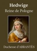 Laure Junot Abrantès: Hedwige, reine de Pologne