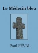 Paul Féval: Le Médecin bleu