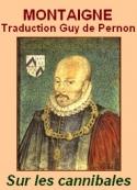 Montaigne : Les Essais, Trad. Guy de Pernon Livre I Sur les cannibales