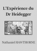 Nathaniel Hawthorne: L'Expérience du Docteur Heidegger