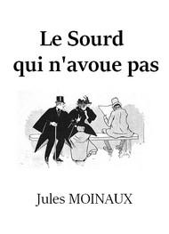 Jules Moinaux - Le Sourd qui n'avoue pas