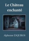 Alphonse Esquiros: Le Château enchanté