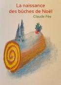 Claude Fée: La naissance des bûches de Noël
