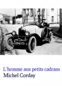 Michel Corday: L'homme aux petits cadrans