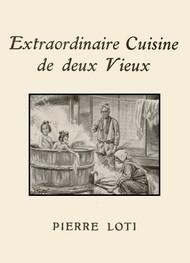 Pierre Loti - Extraordinaire cuisine de deux vieux