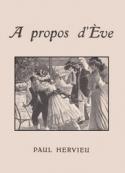 Paul Hervieu: A propos d'Ève