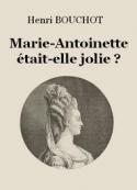 Henri Bouchot: Marie-Antoinette était-elle jolie?