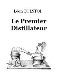 léon tolstoï - Le Premier Distillateur