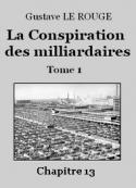 Gustave Le Rouge: La Conspiration des milliardaires – Tome 1 – Chapitre 13
