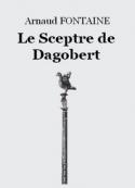 Arnaud Fontaine: Le Sceptre de Dagobert
