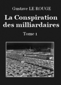 Gustave Le Rouge: La Conspiration des milliardaires – Tome 1 – Chapitre 01