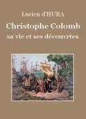 Lucien d' Hura: Christophe Colomb, sa vie et ses découvertes
