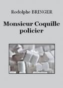 Rodolphe Bringer: Monsieur Coquille, policier