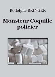 Rodolphe Bringer - Monsieur Coquille, policier