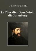 Jules Chancel: Le Chevalier Gensfleisch dit Gutenberg
