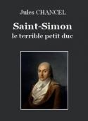 Jules Chancel: Saint-Simon, le terrible petit duc