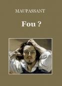 Guy de Maupassant: Fou ?