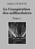 Gustave Le Rouge: La Conspiration des milliardaires – Tome 2