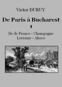 Victor Duruy: De Paris à Bucharest – 1 – Ile de France-Champagne-Lorraine-Alsace