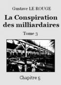 Gustave Le Rouge: La Conspiration des milliardaires – Tome 3 – Chapitre 05
