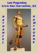 Nathaniel Hawthorne: Le Livre des merveilles, Partie 02, Conte 02, Les Pygmées