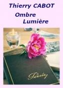 Thierry Cabot: Ombre Lumière Poésies