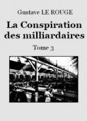 Gustave Le Rouge: La Conspiration des milliardaires – Tome 3