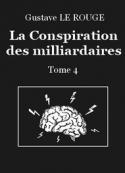 Gustave Le Rouge: La Conspiration des milliardaires – Tome 4