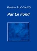 Pauline Pucciano: Par Le Fond