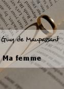 Guy de Maupassant: Ma femme