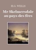 Herbert George Wells: Mr Skelmersdale au pays des fées