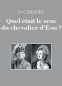 Augustin Cabanès: Quel était le sexe du chevalier d'Eon?