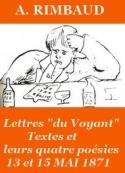 Arthur Rimbaud: Lettres du Voyant, textes et les quatre poésies, Mai 1871