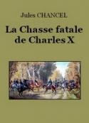 Jules Chancel: La Chasse fatale de Charles X