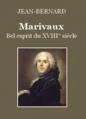 Jean-Bernard: Marivaux, bel esprit du XVIII° siècle