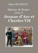 Jules Michelet: Histoire de France – Livre X – Jeanne d'Arc et Charles VII