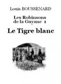 Louis Boussenard: Les Robinsons de la Guyane 1 – Le Tigre blanc
