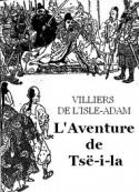 Auguste de Villiers de L'Isle-Adam: L'Aventure de Tsë-i-la