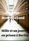 Henry Béland: Mille et un jours en prison à Berlin