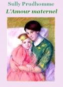 René françois Sully prudhomme: L'Amour maternel