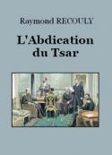 Raymond Recouly: L'Abdication du Tsar