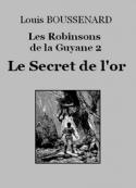 Louis Boussenard: Les Robinsons de la Guyane 2 – Le Secret de l'or