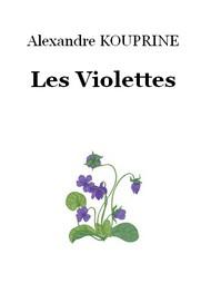 Alexandre Kouprine - Les Violettes