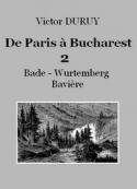 Victor Duruy: De Paris à Bucharest – 2 – Bade–Wurtemberg–Bavière