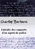 Charles Barbara: Extraits des rapports d'un agent de police