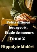 Hippolyte Moleri: Petits drames bourgeois, Etude de moeurs Tome 2