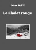 Léon Sazie: Le Chalet rouge