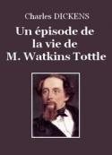 Charles Dickens: Un épisode de la vie de M. Watkins Tottle