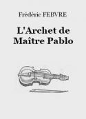 Frédéric Febvre: L'Archet de Maître Pablo